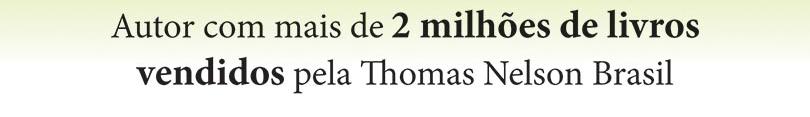 Autor com mais de 2 milhoôes de livros cendidos pela Thomas Nelson Brasil